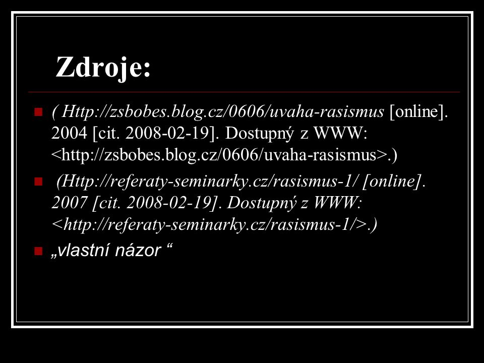 Zdroje: ( Http://zsbobes.blog.cz/0606/uvaha-rasismus [online]. 2004 [cit. 2008-02-19]. Dostupný z WWW: <http://zsbobes.blog.cz/0606/uvaha-rasismus>.)